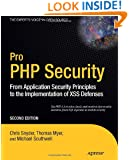 Pro PHP Security: From Application Security Principles to the Implementation of XSS Defenses (Expert's Voice in Open Source)
