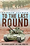 To The Last Round: The Epic British Stand on the Imjin River, Korea 1951