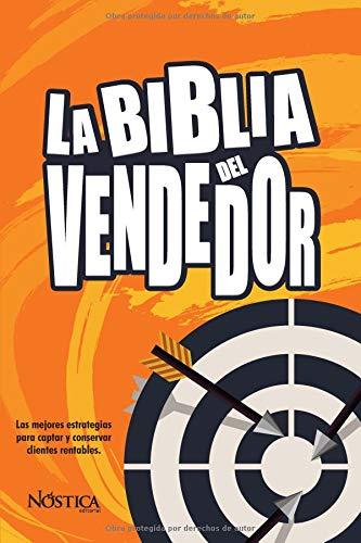 LA BIBLIA DEL VENDEDOR Las mejores estrategias para captar y conservar clientes rentables  [Editorial, Nóstica] (Tapa Blanda)