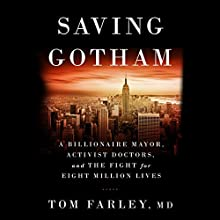 Saving Gotham: A Billionaire Mayor, Activist Doctors, and the Fight for Eight Million Lives (       UNABRIDGED) by Tom Farley Narrated by Christopher Price