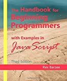 The Handbook for Beginning Programmers with Examples in JavaScript