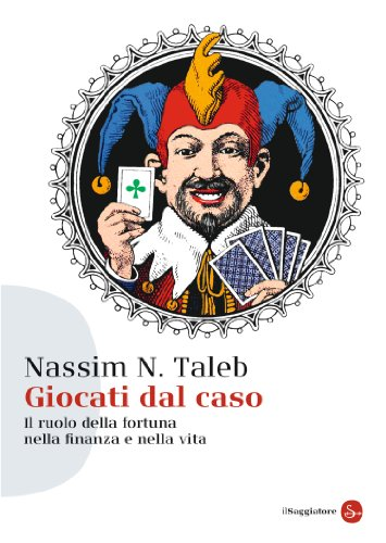 Nassim Nicholas Taleb - Giocati dal caso: Il ruolo della fortuna nella finanza e nella vita (Saggi)