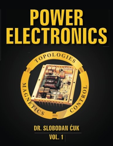 Power Electronics: Topologies, Magnetics and Control Vol. 1: Volume 1
