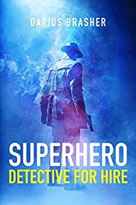 Superhero Detective For Hire: Book One Of The Superhero Detective Series by Darius Brasher ebook deal