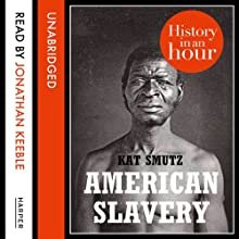 American Slavery: History in an Hour Audiobook by Kat Smutz Narrated by Jonathan Keeble