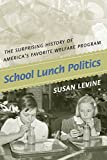 img - for School Lunch Politics: The Surprising History of America's Favorite Welfare Program (Politics and Society in Twentieth-Century America) book / textbook / text book