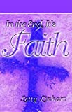 img - for In the End, It's Faith book / textbook / text book