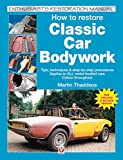 How to Restore Classic Car Bodywork: Tips, techniques & step-by-step procedures - Applies to ALL meta-bodied cars (Enthusiast's Restoration Manual)