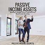 Passive Income Assets: Building a Simple Passive Income from Real Estate Investing |  Passive Income Secrets