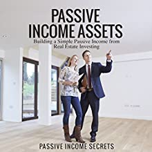 Passive Income Assets: Building a Simple Passive Income from Real Estate Investing (       UNABRIDGED) by Passive Income Secrets Narrated by Matt Weight