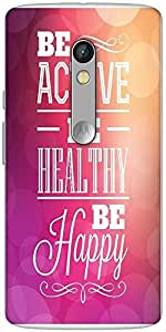 Snoogg Typographic Poster Design Be Active Be Healthy Be Happy Designer Protective Back Case Cover For Motorola Moto X Play