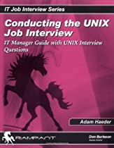 Conducting the UNIX Job Interview: IT Manager Guide with UNIX Interview Questions (IT Job Interview series)