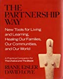 "The Partnership Way: New Tools for Living and Learning, Healing Our Families, and Our World (A Practical Companion for ""the Chalice and the Blade"") (0062502905) by Eisler, Riane"