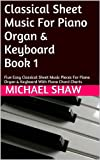 Classical Sheet Music For Piano Organ & Keyboard  Book 1: Five Easy Classical Sheet Music Pieces For Piano Organ & Keyboard With Piano Chord Charts