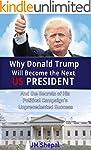 Donald Trump: Why Donald Trump Will B...