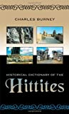 Historical Dictionary of the Hittites (Historical Dictionaries of Ancient Civilizations and Historical Eras) (0810849364) by Burney, Charles