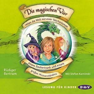 Die magischen Vier retten die Welt mit einer Taschenlampe, einem Zaubertrank und einem großen Missverständnis (Die magischen Vier 1) Hörbuch