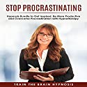 Stop Procrastinating: Hypnosis Bundle to Get Inspired, Be More Productive and Overcome Procrastination with Hypnotherapy Speech by  Train the Brain Hypnosis Narrated by  Train the Brain Hypnosis