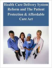 Health Care Delivery System Reform and The Patient ...