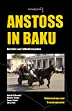 Anstoß in Baku: Berichte von Fußballreisenden Südosteuropa & Transkaukasien