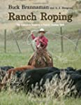 Ranch Roping: The Complete Guide to a...