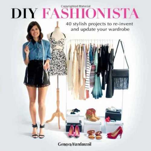 DIY Fashionista: 40 Recycling, Upcycling and Crafty Projects