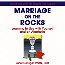 Marriage On The Rocks: Learning to Live with Yourself and an Alcoholic (       UNABRIDGED) by Janet Geringer Woititz Narrated by Barbara Edelman
