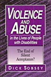 Violence and Abuse in the Lives of People With Disabilities: The End of Silent Acceptance? (1557661480) by Dick Sobsey