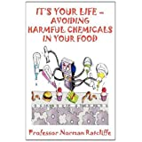 "IT'S YOUR LIFE - AVOIDING HARMFUL CHEMICALS IN YOUR FOODvon ""Professor Norman..."""