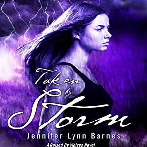 Taken by Storm: A Raised by Wolves Novel, Book 3 | [Jennifer Lynn Barnes]