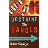 Doctrine That Dances: Bringing Doctrinal Preaching and Teaching to Life ~ Robert Smith