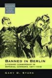 Gary D. Stark Banned in Berlin: Literary Censorship in Imperial Germany, 1871-1918 (Monographs in German History)