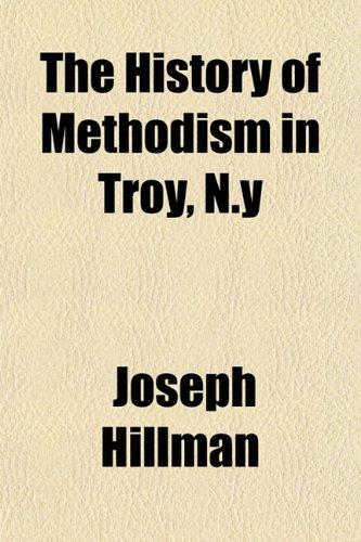 The History of Methodism in Troy, N.y