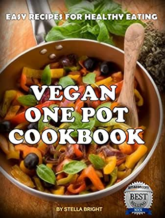Vegan One Pot Cookbook: Delicious Easy Recipes for Healthy