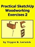 Practical SketchUp Woodworking Exerci...
