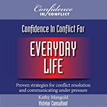Confidence in Conflict for Everyday Life: Proven Strategies for Conflict Resolution and Communicating under Pressure (       UNABRIDGED) by Kathy Mangold Narrated by Ben Merens