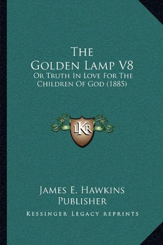 The Golden Lamp V8: Or Truth in Love for the Children of God (1885)