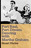img - for Part Real, Part Dream: Dancing with Martha Graham book / textbook / text book