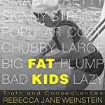 Fat Kids: Truth and Consequences (Fat Books) | Rebecca Jane Weinstein