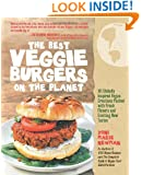 The Best Veggie Burgers on the Planet: 101 Globally Inspired Vegan Creations Packed with Fresh Flavors and Exciting New Tastes