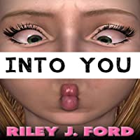 Into You (       UNABRIDGED) by Riley J. Ford Narrated by Gillian Vance