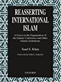 img - for Reasserting International Islam: A Focus on the Organization of the Islamic Conference and Other Islamic Institutions book / textbook / text book
