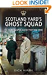 Scotland Yard's Ghost Squad: The Secr...