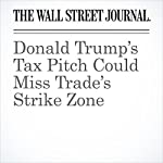 Donald Trump's Tax Pitch Could Miss Trade's Strike Zone | Greg Ip