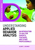 Understanding Applied Behavior Analysis: An Introduction to ABA for Parents, Teachers, and other Professionals (JKP Essentials)
