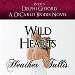 Wild Hearts: The DiCarlo Brides, Book 5 | Heather Tullis