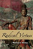 Radical Virtues: Moral Wisdom and the Ethics of Contemporary Life (0742561003) by White, Richard