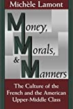img - for Money, Morals, and Manners: The Culture of the French and the American Upper-Middle Class (Morality and Society Series) 1st (first) Edition by Lamont, Michele [1994] book / textbook / text book
