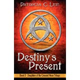 Destiny's Present (Daughters of the Crescent Moon)by Patricia C. Lee
