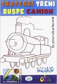 Trattori, treni, ruspe, camion. Ricalco e coloro: aa vv: 9788863633115